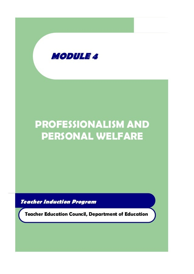 Teacher Induction Program Teacher Education Council, Department of Education MMOODDUULLEE 44 PROFESSIONALISM AND PERSONAL ...