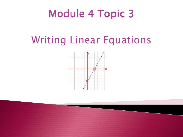 Module 4 Topic 3<br />Writing Linear Equations<br />