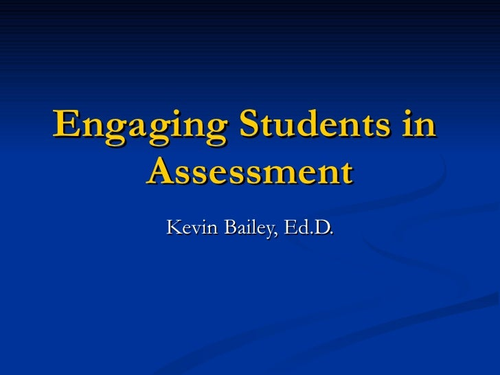 Engaging Students in     Assessment      Kevin Bailey, Ed.D.