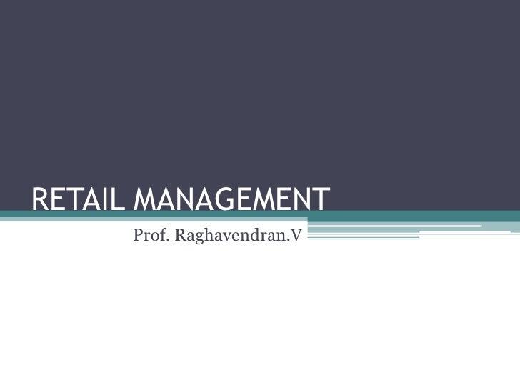RETAIL MANAGEMENT<br />Prof. Raghavendran.V<br />