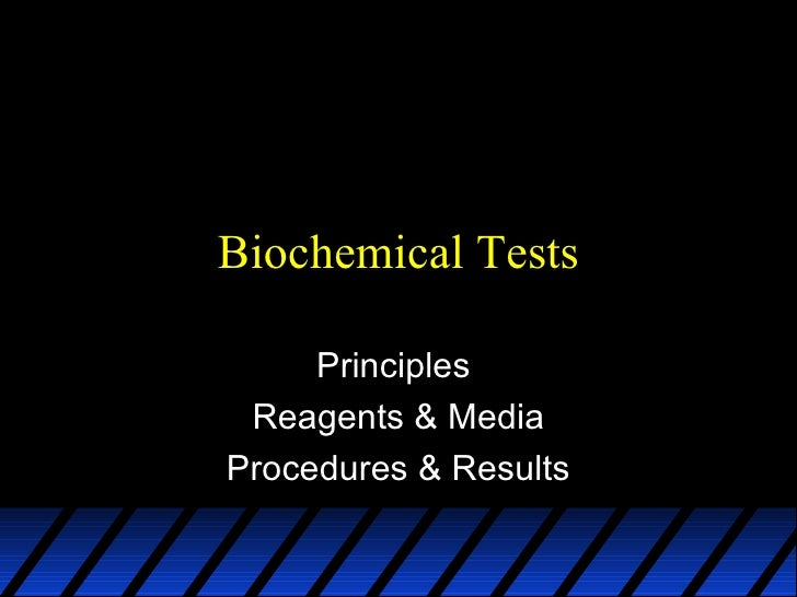 Biochemical Tests     Principles Reagents & MediaProcedures & Results