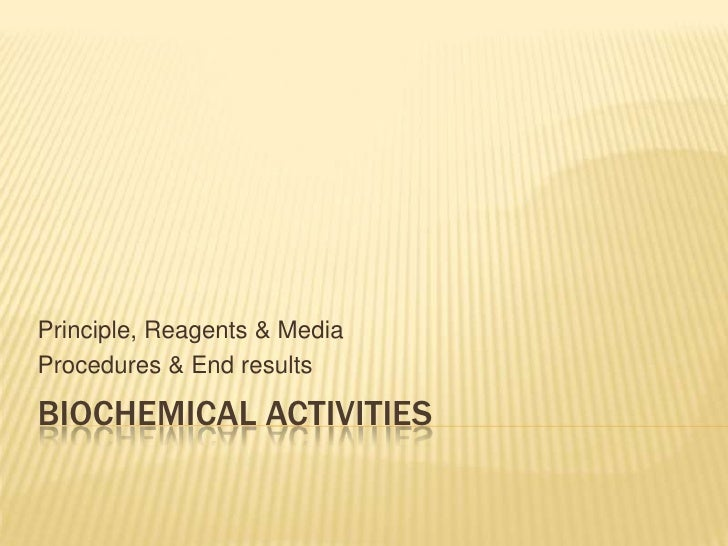 Principle, Reagents & MediaProcedures & End resultsBIOCHEMICAL ACTIVITIES