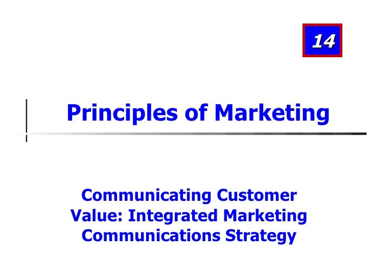 Communicating Customer Value: Integrated Marketing Communications Strategy Principles of Marketing 14