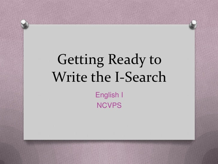 Getting Ready toWrite the I-Search      English I      NCVPS