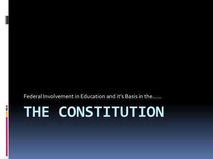 The Constitution<br />Federal Involvement in Education and it's Basis in the……<br />