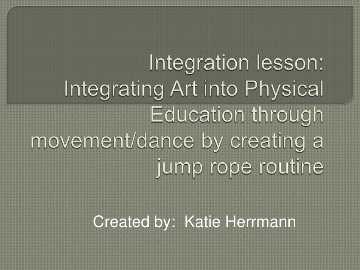 Integration lesson: Integrating Art into Physical Education through movement/dance by creating a jump rope routine<br />Cr...