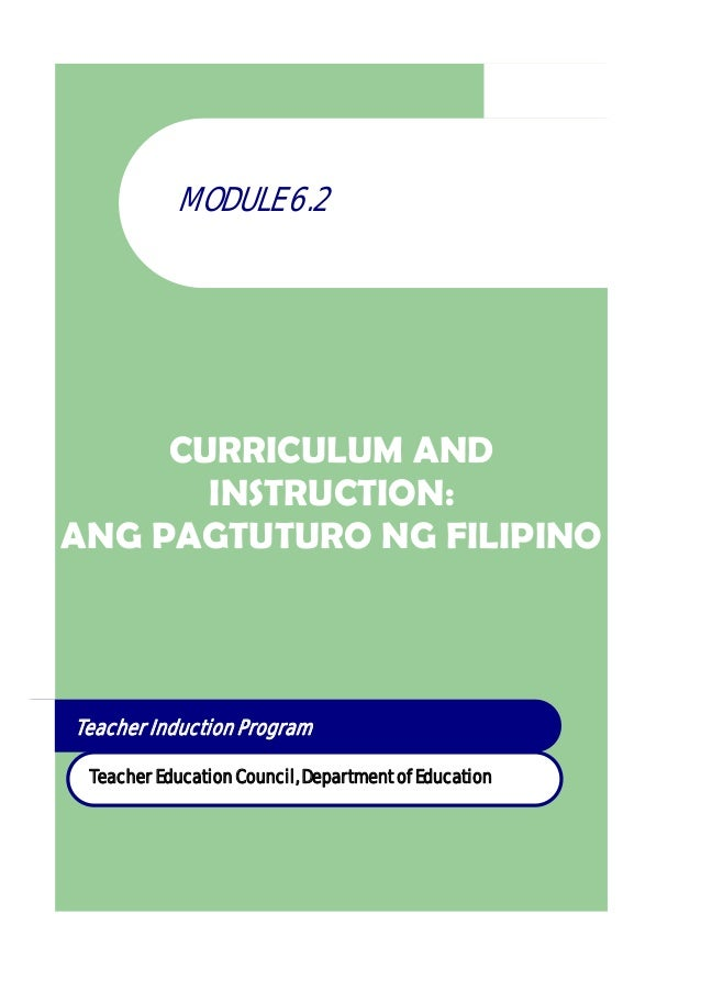 CURRICULUM AND INSTRUCTION: ANG PAGTUTURO NG FILIPINO MODULE 6.2 Teacher Education Council, Department of Education Teache...