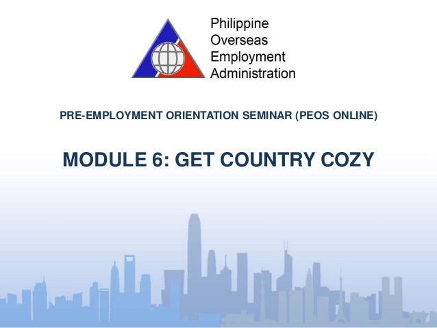 PRE-EMPLOYMENT ORIENTATION SEMINAR (PEOS ONLINE) MODULE 6: GET COUNTRY COZY