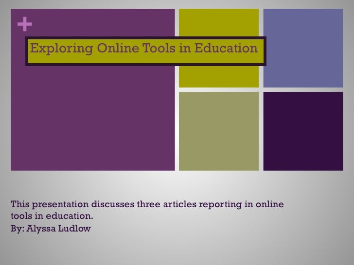 Exploring Online Tools in Education This presentation discusses three articles reporting in online tools in education.  By...