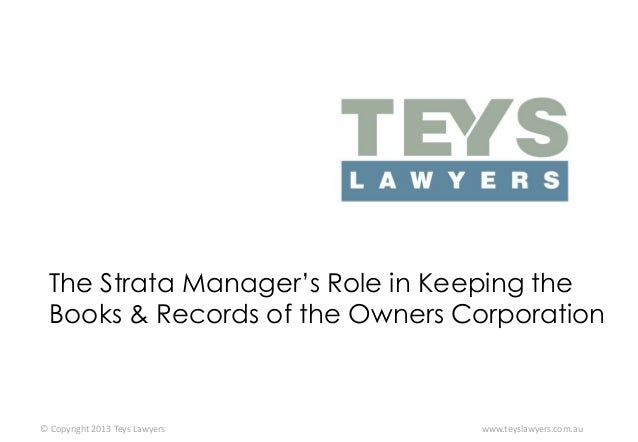 The Strata Manager's Role in Keeping the Books & Records of the Owners Corporation  © Copyright 2013 Teys Lawyers  www.tey...