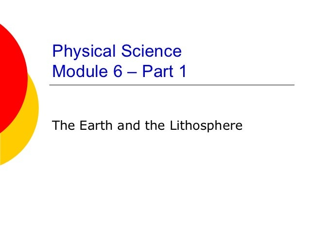 Physical ScienceModule 6 – Part 1The Earth and the Lithosphere