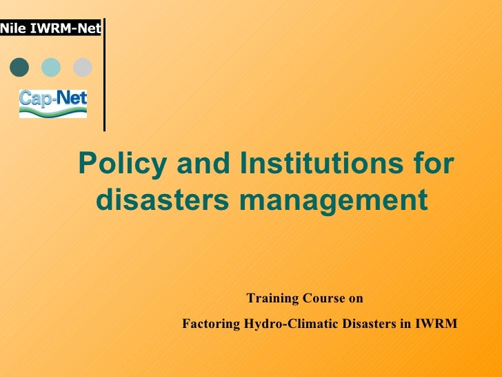 Policy and Institutions for disasters management  Training Course on  Factoring Hydro-Climatic Disasters in IWRM
