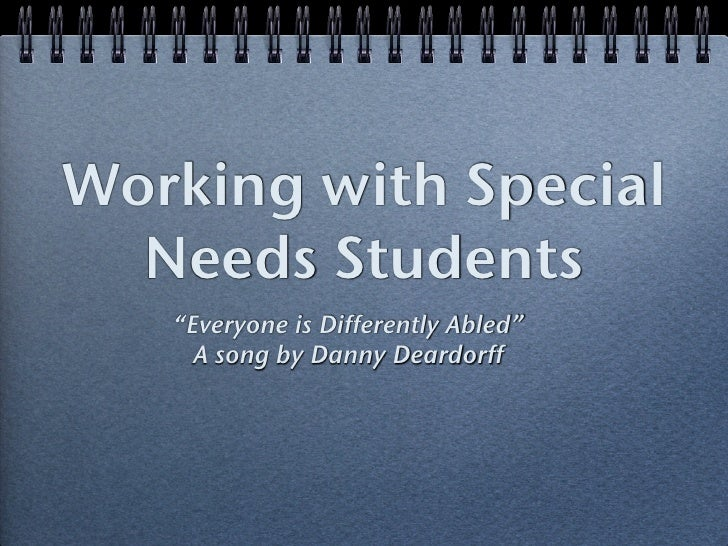 """Working with Special   Needs Students    """"Everyone is Differently Abled""""      A song by Danny Deardorff"""