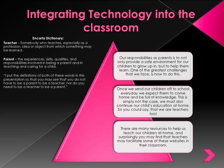 Integrating Technology into the classroom <br />Encarta Dictionary:<br />Teacher – Somebody who teaches, especially as a p...