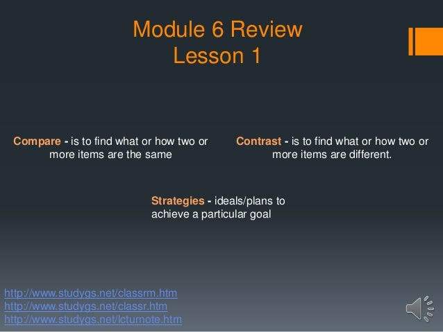 Module 6 Review Lesson 1 Strategies - ideals/plans to achieve a particular goal Contrast - is to find what or how two or m...
