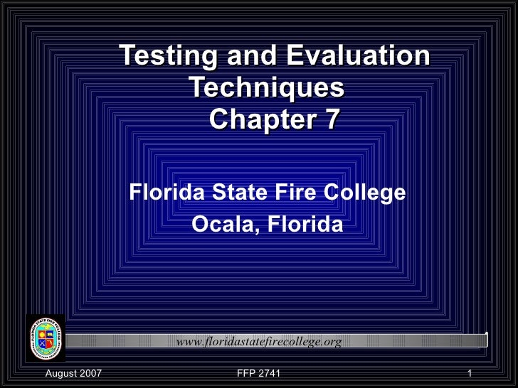 Testing and Evaluation Techniques  Chapter 7 Florida State Fire College Ocala, Florida