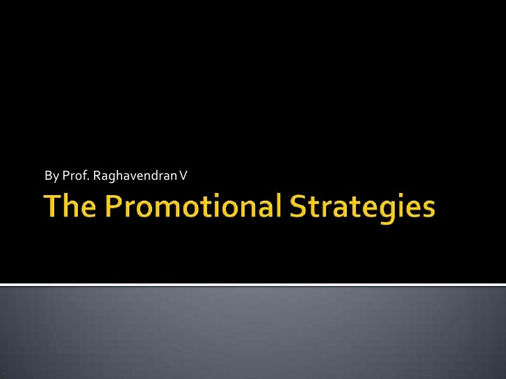 The Promotional Strategies<br />By Prof. Raghavendran V<br />