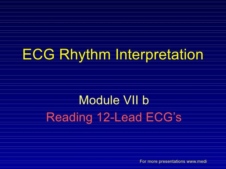 ECG Rhythm Interpretation Module VII b Reading 12-Lead ECG's