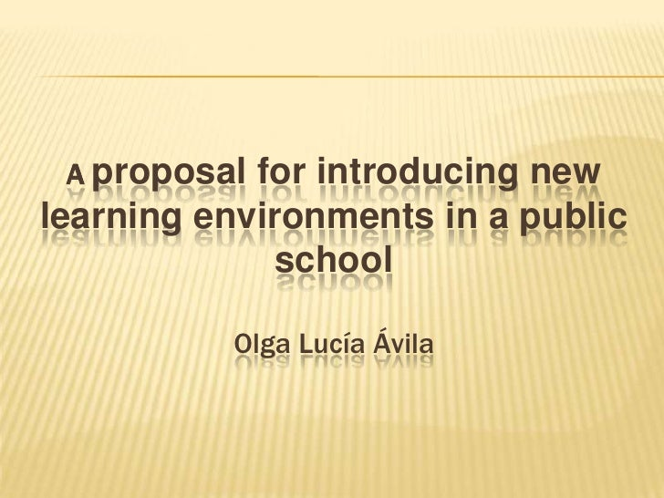 A proposal for introducing new learning environments in a public  school Olga Lucía Ávila  <br />
