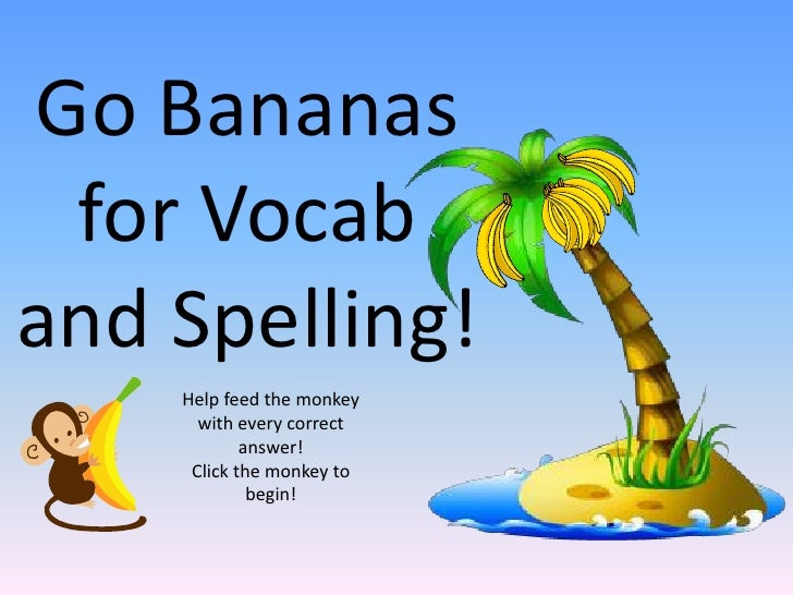Go Bananas for Vocaband Spelling!    Help feed the monkey      with every correct            answer!     Click the monkey ...