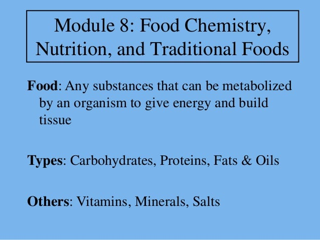 Module 8: Food Chemistry, Nutrition, and Traditional FoodsFood: Any substances that can be metabolized by an organism to g...