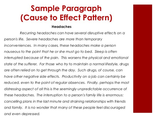 paragraph by cause and effect To write a cause and effect essay, you'll need to determine a scenario in which one action or event caused certain effects to occur then, explain what took place.