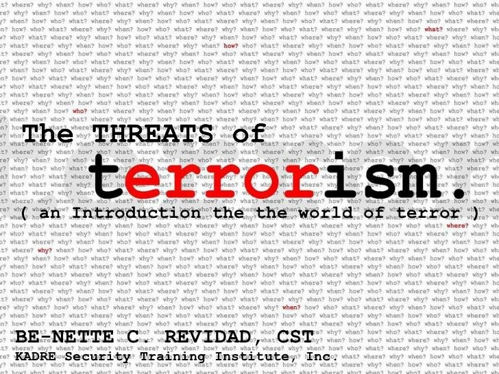 BE-NETTE C. REVIDAD, CST KADRE Security Training Institute, Inc . ( an Introduction the the world of terror )