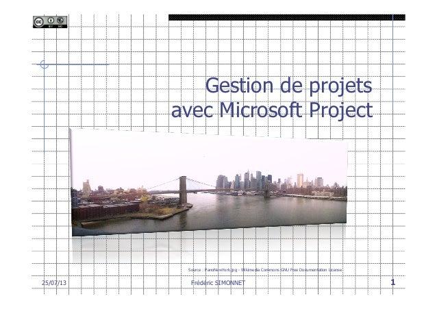 Frédéric SIMONNET 1 Gestion de projets avec Microsoft Project Source : PanoNewYork.jpg - Wikimedia Commons GNU Free Docume...