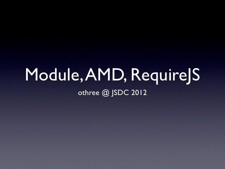 Module, AMD, RequireJS      othree @ JSDC 2012