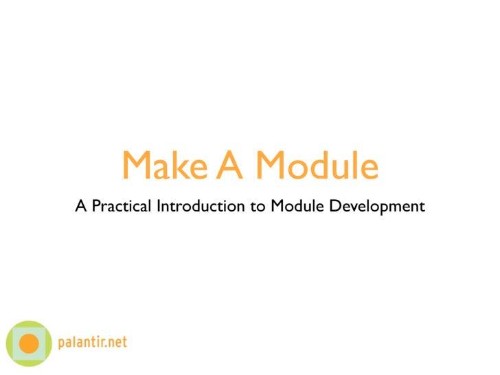 Make A Module A Practical Introduction to Module Development