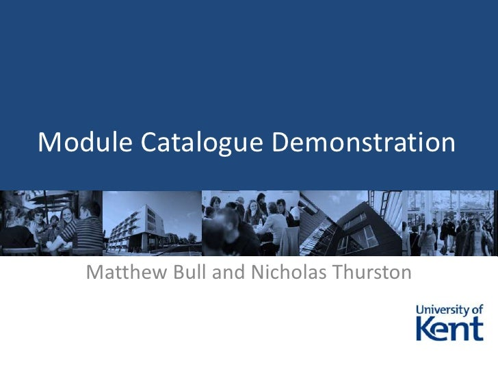 Module Catalogue Demonstration<br />Matthew Bull and Nicholas Thurston<br />
