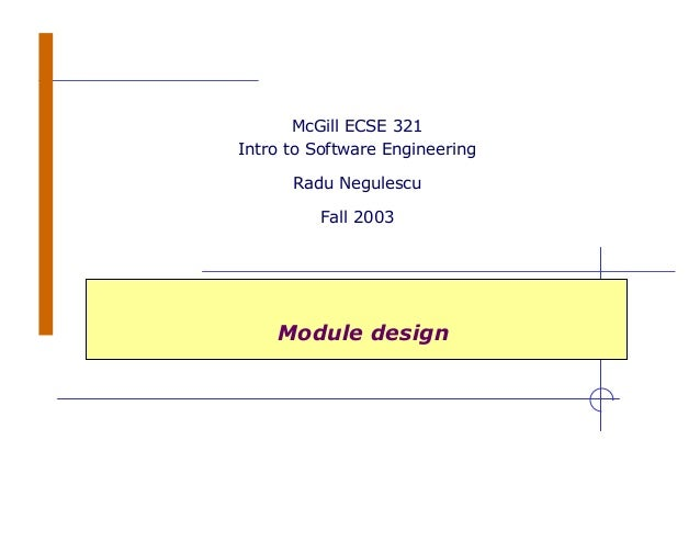 Module design McGill ECSE 321 Intro to Software Engineering Radu Negulescu Fall 2003