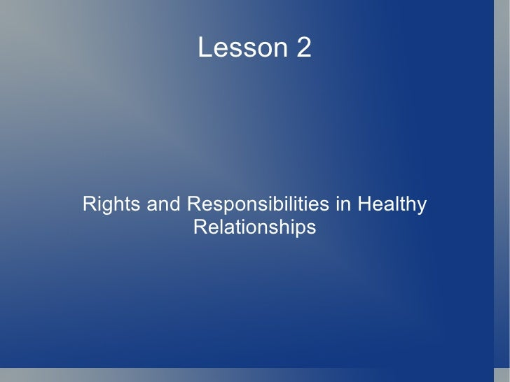 Lesson 2 Rights and Responsibilities in Healthy Relationships