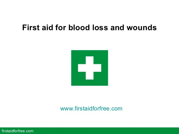 First aid for blood loss and wounds firstaidforfree.com www.firstaidforfree.com