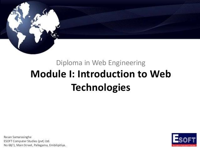 Diploma in Web Engineering Module I: Introduction to Web Technologies Rasan Samarasinghe ESOFT Computer Studies (pvt) Ltd....