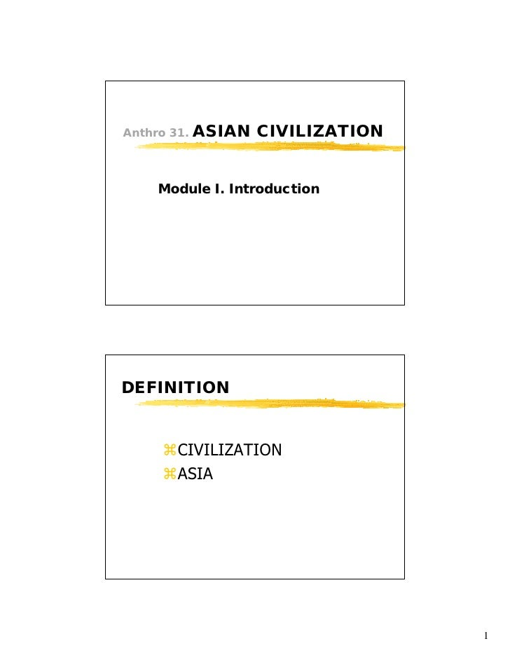 Anthro 31.   ASIAN CIVILIZATION     Module I. IntroductionDEFINITION      CIVILIZATION      ASIA                        ...