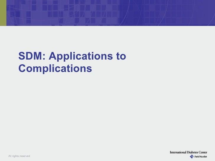 SDM: Applications toComplications