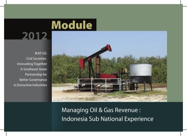 Managing Oil & Gas Revenue :                     Indonesia Sub National Experience                 IKAT-US: Civil Societie...