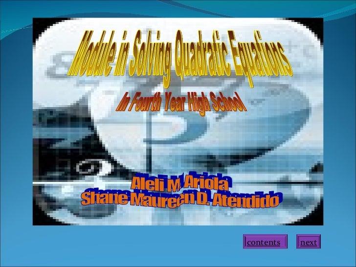 Module in Solving Quadratic Equations In Fourth Year High School Aleli M. Ariola Shane Maureen D. Atendido next contents