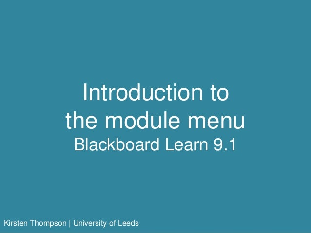 Introduction to the module menu Blackboard Learn 9.1 Kirsten Thompson | University of Leeds