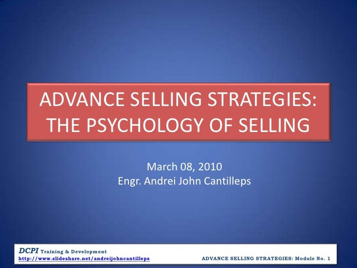 ADVANCE SELLING STRATEGIES:THE PSYCHOLOGY OF SELLING<br />March 08, 2010<br />Engr. Andrei John Cantilleps<br />DCPITraini...