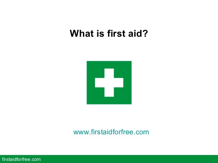 What is first aid? firstaidforfree.com www.firstaidforfree.com