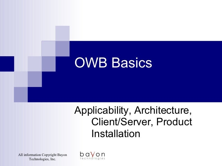 OWB Basics Applicability, Architecture, Client/Server, Product Installation