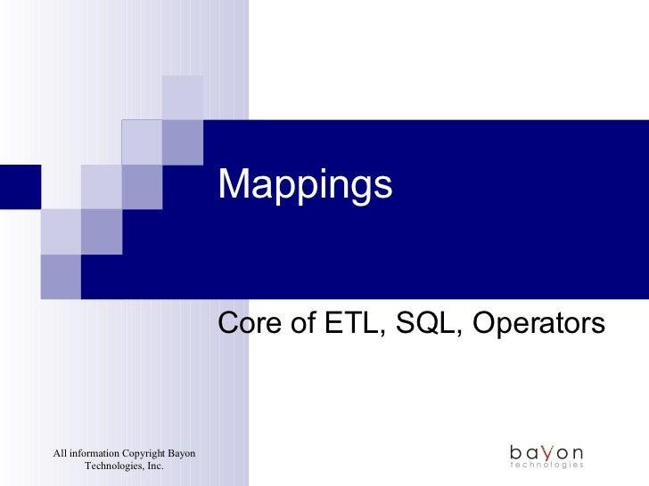Mappings Core of ETL, SQL, Operators