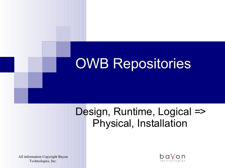 OWB Repositories Design, Runtime, Logical => Physical, Installation