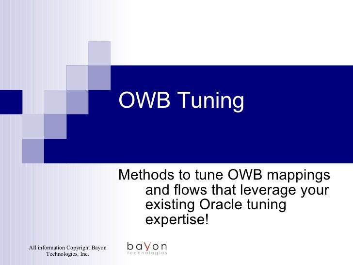 OWB Tuning Methods to tune OWB mappings and flows that leverage your existing Oracle tuning expertise!