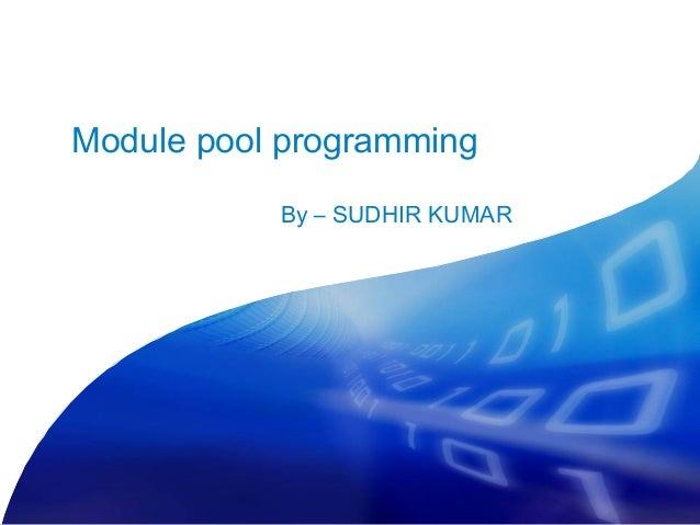 Module pool programming           By – SUDHIR KUMAR