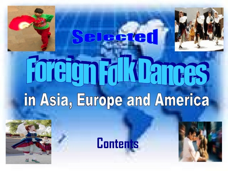 Selected Foreign Folk Dances in Asia, Europe and America Contents