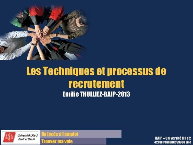 Du lycée à l'emploi Trouver ma voie BAIP – Université Lille 2 42 rue Paul Duez 59000 Lille Les Techniques et processus de ...
