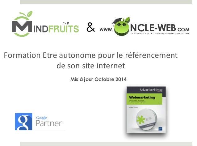 &  Formation  Etre  autonome  pour  le  référencement  de  son  site  internet  Mis à jour Octobre 2014